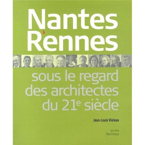 NANTES ET RENNES SOUS LE REGARD DES ARCHITECTES DU XXIE SIECLE