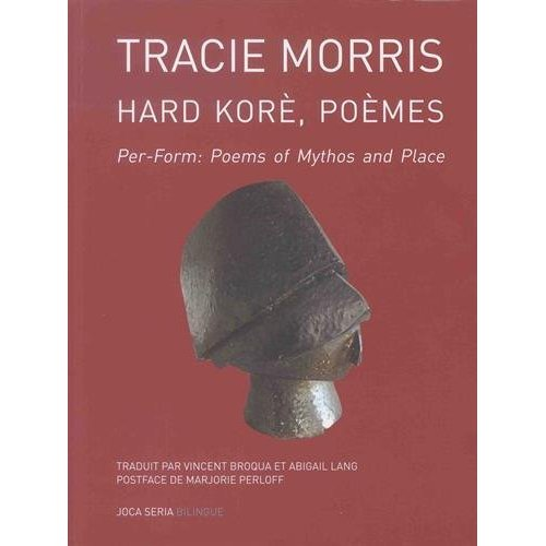HARD KORE (POEMES) / PER-FORM : POEMS OF MYTHOS AND PLACE