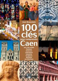 100 CLES POUR COMPRENDRE CAEN