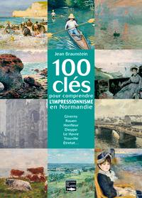 100 CLES POUR COMPRENDRE L'IMPRESSIONNISME EN NORMANDIE