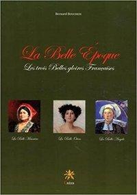 LA BELLE EPOQUE, LES TROIS BELLES GLOIRES FRANCAISES - LA BELLE MAUNIERE - LA BELLE OTERO - LA BELLE