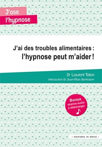 J'AI DES TROUBLES ALIMENTAIRES :  L'HYPNOSE PEUT M'AIDER  !