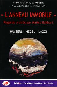 L'ANNEAU IMMOBILE : REGARDS CROISES SUR MAITRE ECKHART : HUSSERL, HEGEL, LAOZI