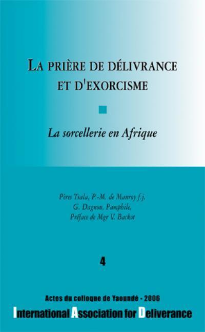 LA PRIERE DE DELIVRANCE ET D'EXORCISME. LA SORCELLERIE EN AFRIQUE.