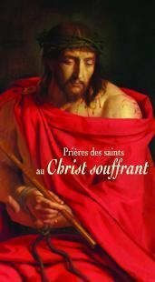 PRIERES DES SAINTS AU CHRIST SOUFFRANT