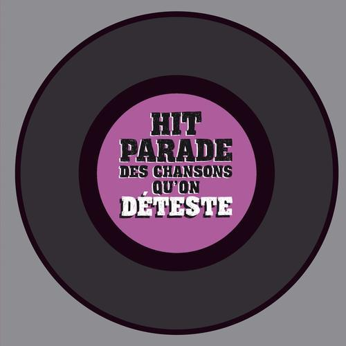 HIT PARADE DES CHANSONS QU'ON DETESTE