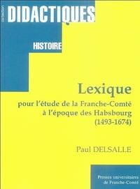 LEXIQUE POUR L'ETUDE DE LA FRANCHE-COMTE A L'EPOQUE DES HABSBOURG, 14 93-1674