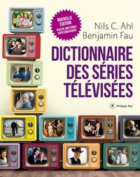 DICTIONNAIRE DES SERIES TELEVISEES - NOUVELLE EDITION