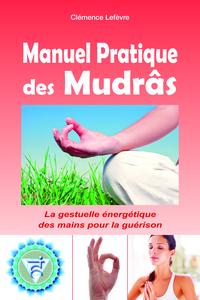 MANUEL PRATIQUE DES MUDRAS (LE)