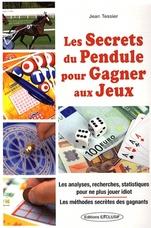 SECRETS DU PENDULE POUR GAGNER AUX JEUX (LES)