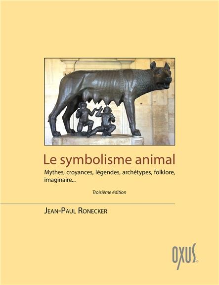 LE SYMBOLISME ANIMAL - MYTHES, CROYANCES, LEGENDES, ARCHETYPES, FOLKLORE, IMAGINAIRE...