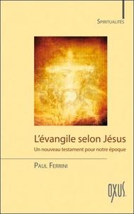 L'EVANGILE SELON JESUS - UN NOUVEAU TESTAMENT POUR NOTRE EPOQUE