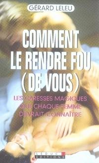 COMMENT LE RENDRE FOU (DE VOUS)
