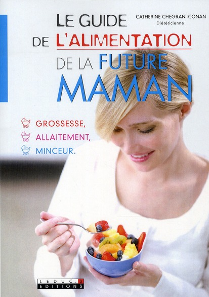 GUIDE DE L'ALIMENTATION DE LA FUTURE MAMAN (LE)