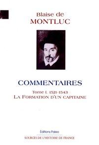 COMMENTAIRES. TOME 1 (1521-1543) LA FORMATION D'UN CAPITAINE.
