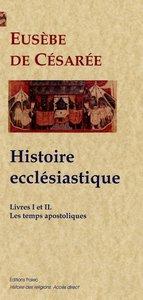 HISTOIRE ECCLESIASTIQUE, LIVRES 1 ET 2 - LES TEMPS APOSTOLIQUES.