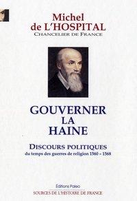 GOUVERNER LA HAINE. DISCOURS POLITIQUES DU TEMPS DES GUERRES DE RELIGION. 1560-1568.