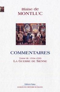 COMMENTAIRES. TOME 3 (1554-1555) LA GUERRE DE SIENNE.