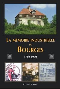 MEMOIRE INDUSTRIELLE DE BOURGES (LA)