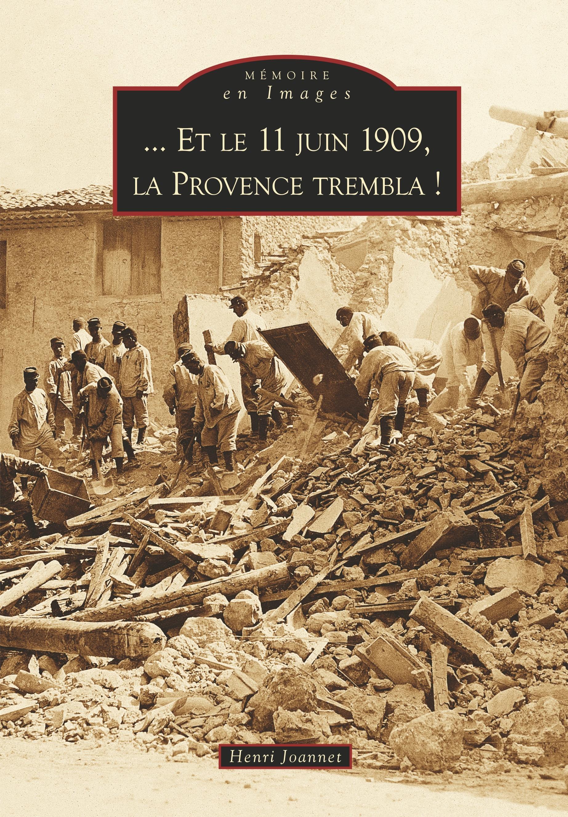 11 JUIN 1909, LA PROVENCE TREMBLA ! (ET LE)