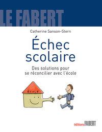 ECHEC SCOLAIRE. DES SOLUTIONS POUR SE RECONCILIER AVEC L'ECOLE