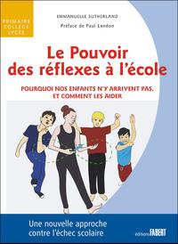 LE POUVOIR DES REFLEXES A L'ECOLE - POURQUOI NOS ENFANT N'Y ARRIVENT PAS, ET COMMENT LES AIDER