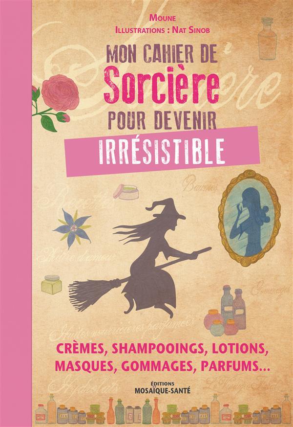 CAHIER DE SORCIERE POUR DEVENIR IRRESISTIBLE (MON)