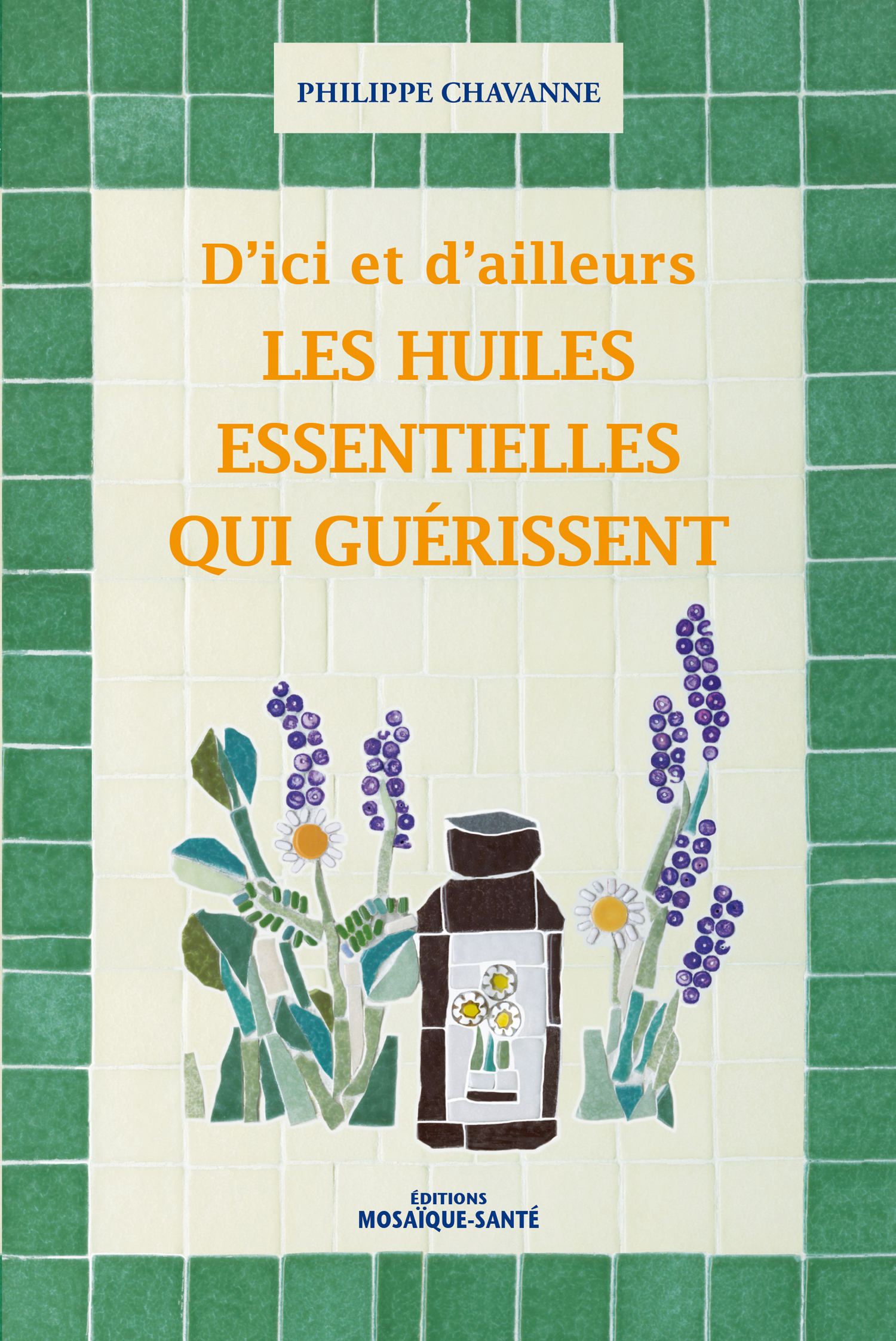 ICI ET D'AILLEURS LES HUILES ESSENTIELLES QUI GUERISSENT (D')