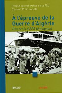 A L'EPREUVE DE LA GUERRE D'ALGERIE