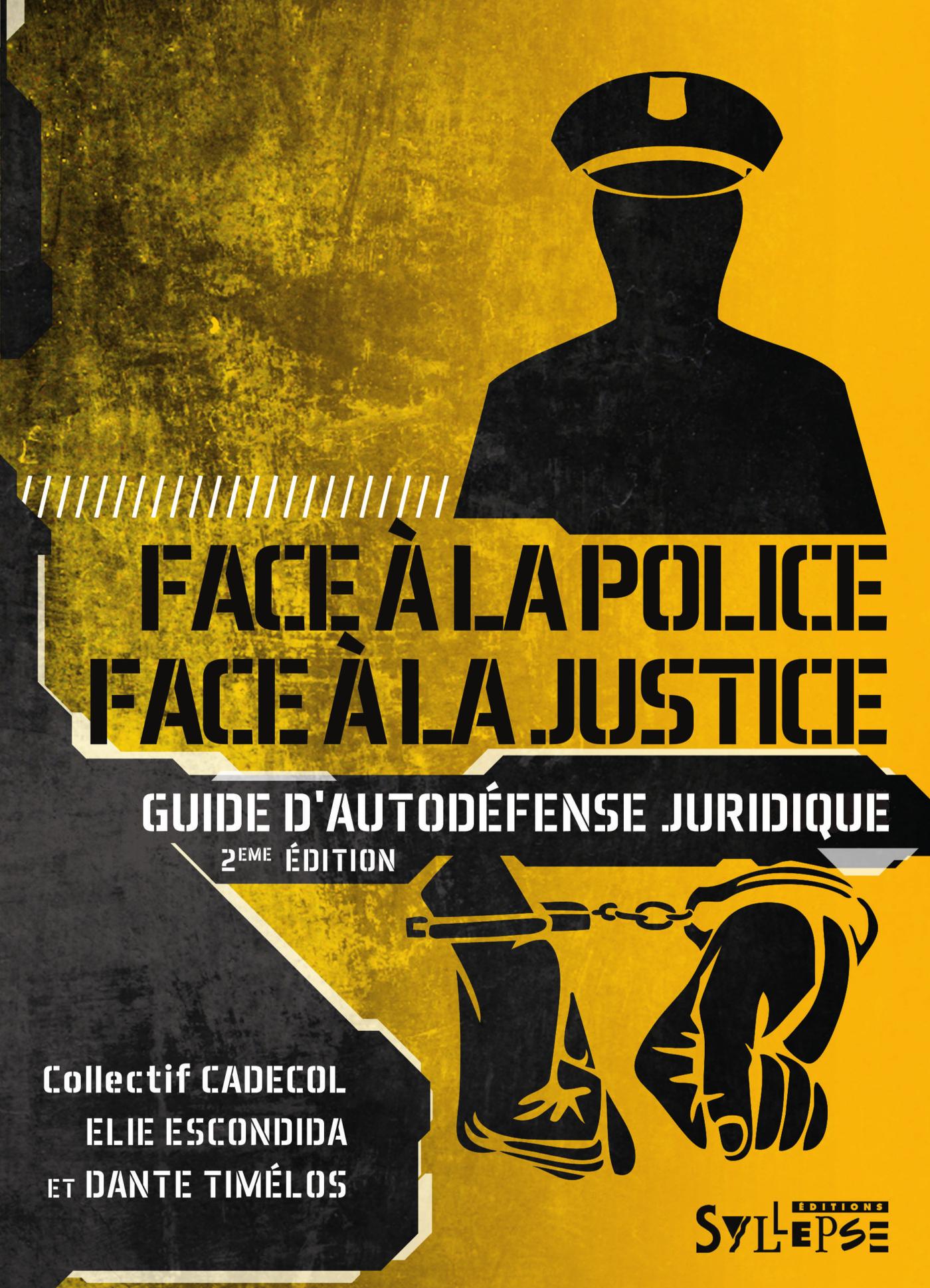 FACE A LA POLICE, FACE A LA JUSTICE GUIDE D'AUTODEFENSE JURIDIQUE