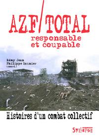 AZF/TOTAL, RESPONSABLE ET COUPABLE - HISTOIRES D'UN COMBAT COLLECTIF