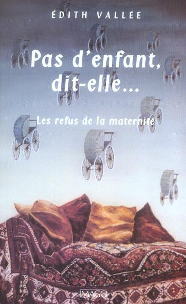 IAD - PAS D'ENFANT, DIT-ELLE... LES REFUS DE LA MATERNITE