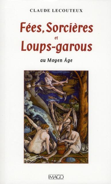 FEES, SORCIERES ET LOUPS-GAROUS (4ED) - AU MOYEN AGE