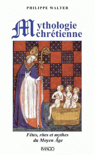 LA MYTHOLOGIE CHRETIENNE (4ED)