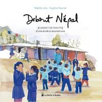 DEBOUT NEPAL, CARNET DE ROUTE D'UNE ECOLE A RECONSTRUIRE