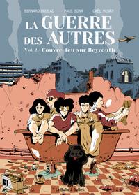 LA GUERRE DES AUTRES - T02 - LA GUERRE DES AUTRES VOL2 - COUVRE-FEU SUR BEYROUTH