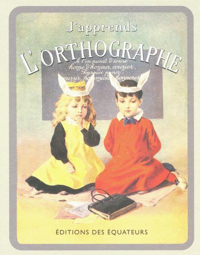 J'APPRENDS L'ORTHOGRAPHE