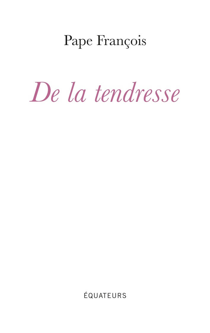 DE LA TENDRESSE