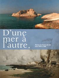 D'UNE MER A L'AUTRE. MARINES DU NORD ET DU SUD ENTRE 1850 ET 1908