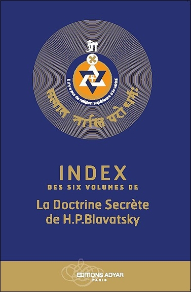 INDEX DES SIX VOLUMES DE LA DOCTRINE SECRETE DE H.P. BLAVATSKY