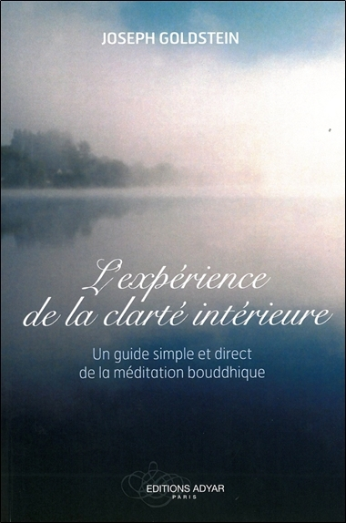 L'EXPERIENCE DE LA CLARTE INTERIEURE - UN GUIDE SIMPLE ET DIRECT DE LA MEDITATION BOUDDHIQUE