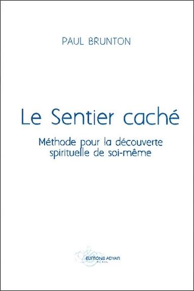LE SENTIER CACHE - METHODE POUR LA DECOUVERTE SPIRITUELLE DE SOI-MEME