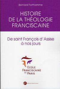 HISTOIRE DE LA THEOLOGIE FRANCISCAINE DE SAINT FRANCOIS D'ASSISE A NOS JOURS