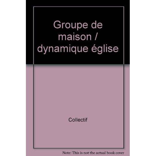 GROUPE DE MAISON / DYNAMIQUE EGLISE