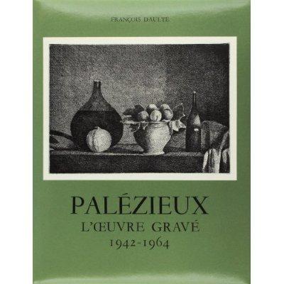 PALEZIEUX. L'OEUVRE GRAVE. 1942-1964. CATALOGUE RAISONNE 6 VOLUME 1