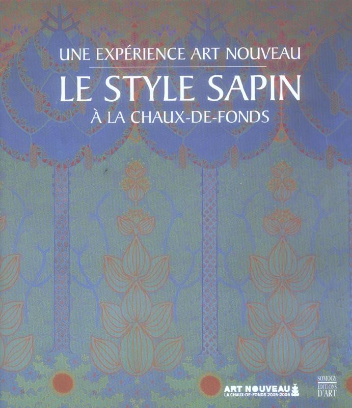 STYLE SAPIN (RELIE) (LE) - UNE EXPERIENCE ART NOUVEAU A LA CHAUX-DE-FONDS (EXPOSITION A LA CHAUX DE