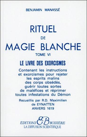 RITUEL DE MAGIE BLANCHE - T. 6 : LE LIVRE DES EXORCISMES