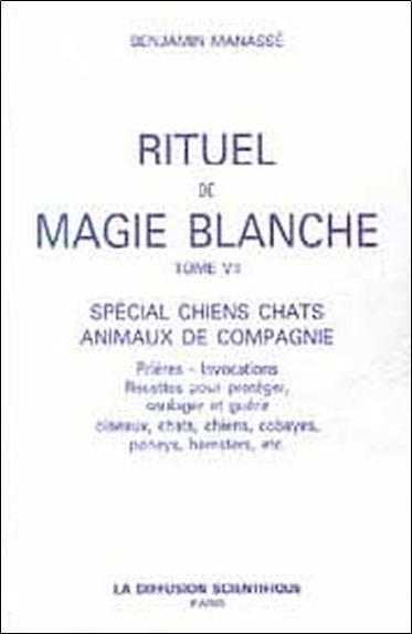 RITUEL DE MAGIE BLANCHE - T7 : SPECIAL CHIENS CHATS ANIMAUX DE COMPAGNIE