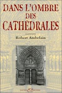 DANS L'OMBRE DES CATHEDRALES