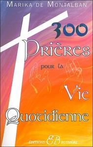 300 PRIERES POUR LA VIE QUOTIDIENNE
